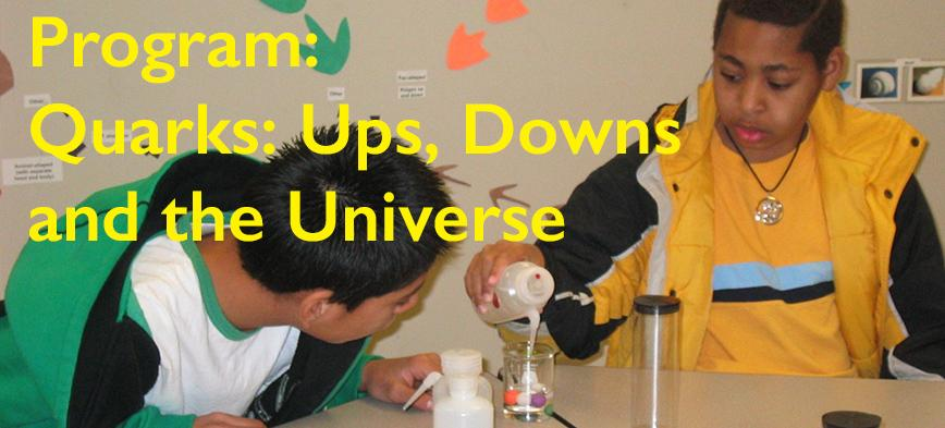 Quarks: Ups, Downs and the Universe program image